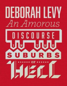An Amorous Discourse in the Suburbs of Hell by Deborah Levy