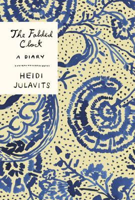 The Folded Clock: A Diary by Heidi Julavits