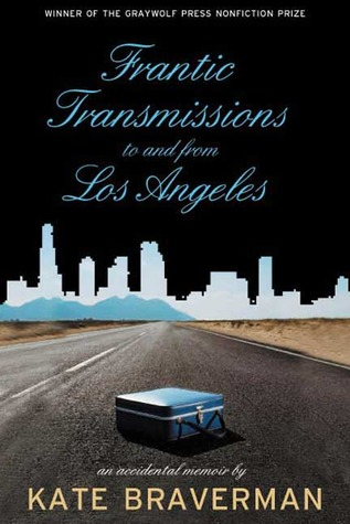 Frantic Transmissions to and from Los Angeles: An Accidental Memoir by Kate Braverman