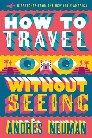 How to Travel Without Seeing by Andres Neuman