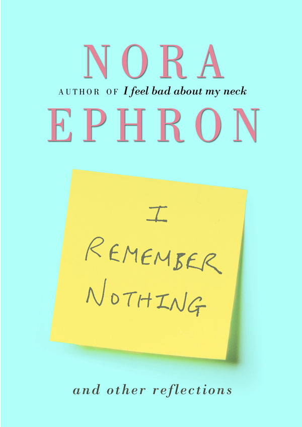 """nora ephron neck essay I feel bad about my neck collects 15 personal essays on topics from cabbage strudel to her internship in jfk's press office questions for reading groups 1 ephron says that aging isn't what you might think from all those """"utterly useless"""" books for older women that are """"uniformly upbeat and full of."""