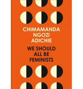 We Should All Be Feminists by Chimimanda Ngozi Adichie